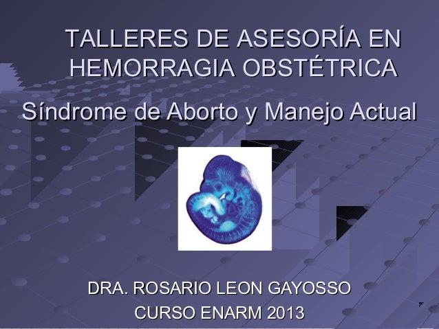 Síndrome de Aborto y Manejo ActualSíndrome de Aborto y Manejo ActualDRA. ROSARIO LEON GAYOSSODRA. ROSARIO LEON GAYOSSOCURS...