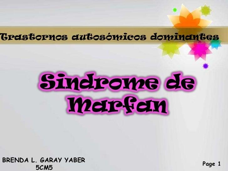 Trastornos autosómicos dominantes<br />Sindrome de Marfan<br />BRENDA L. GARAY YABER<br />5CM5<br />