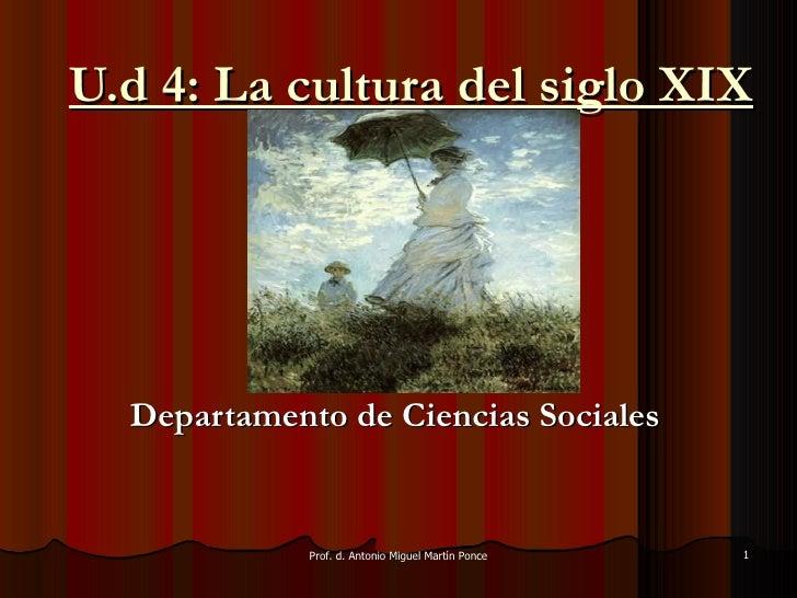 U.d 4: La cultura del siglo XIX Departamento de Ciencias Sociales Prof. d. Antonio Miguel Martín Ponce