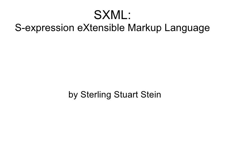 SXML: S-expression eXtensible Markup Language               by Sterling Stuart Stein