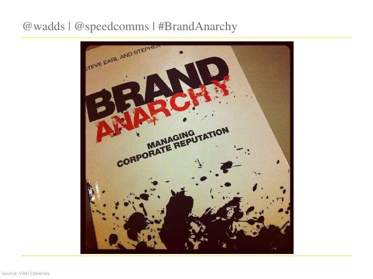 @wadds | @speedcomms | #BrandAnarchySource: Vikki Chowney