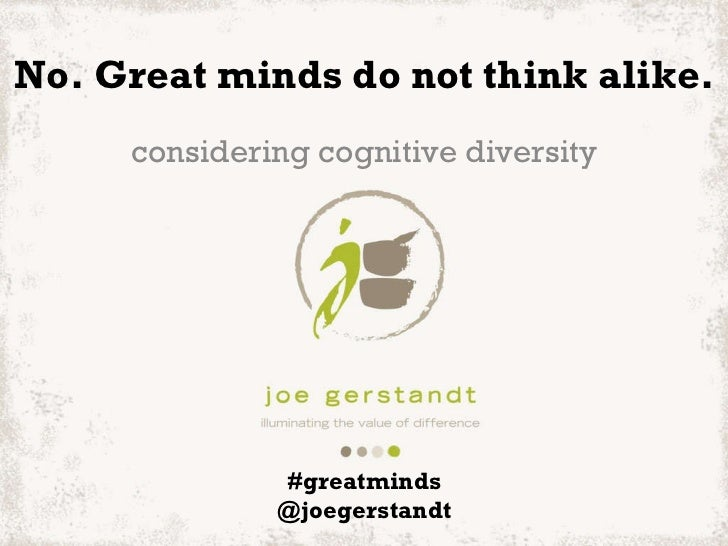 No. Great minds do not think alike. considering cognitive diversity #greatminds @joegerstandt
