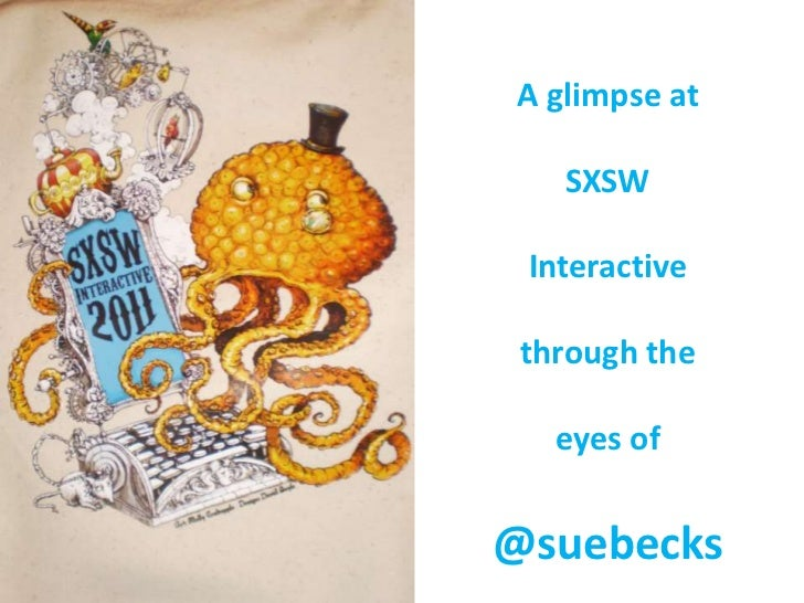 A glimpse at SXSW Interactive<br />through the eyes of @suebecks<br />