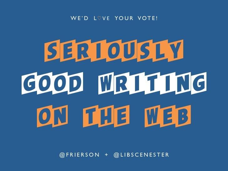 W E ' D L ♡ V E  Y O U R V O T E ! ! SERIOUSLYGOOD WRITING ON THE WEB  @ F R I E R S O N + @ L I B S C E N E S T E R