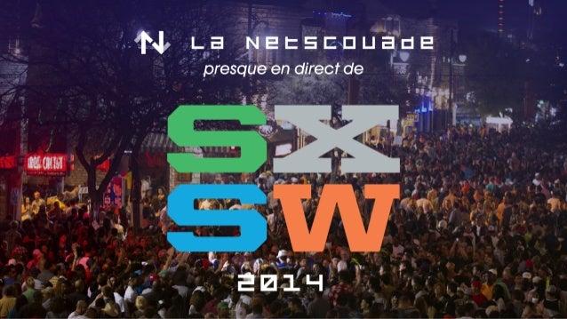 La Netscouade presque en direct de SXSW 2014