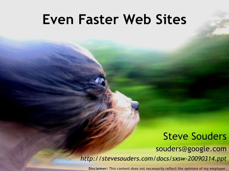 Steve Souders [email_address] http://stevesouders.com/docs/sxsw-20090314.ppt Even Faster Web Sites Disclaimer:  This conte...