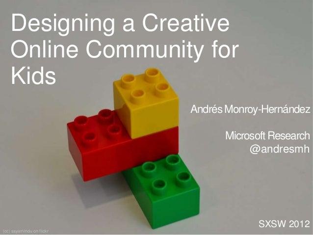 Andrés Monroy-HernándezMicrosoft Research@andresmhSXSW 2012(cc) sayamindu on flickrDesigning a CreativeOnline Community fo...