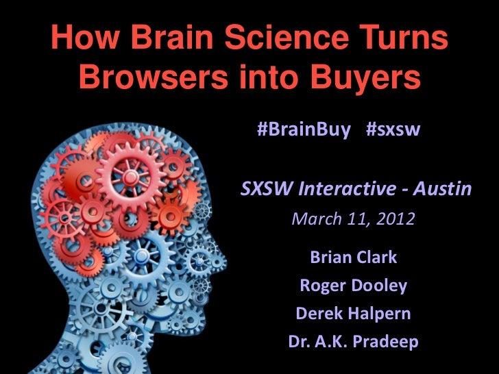 How Brain Science Turns Browsers into Buyers           #BrainBuy #sxsw          SXSW Interactive - Austin               Ma...