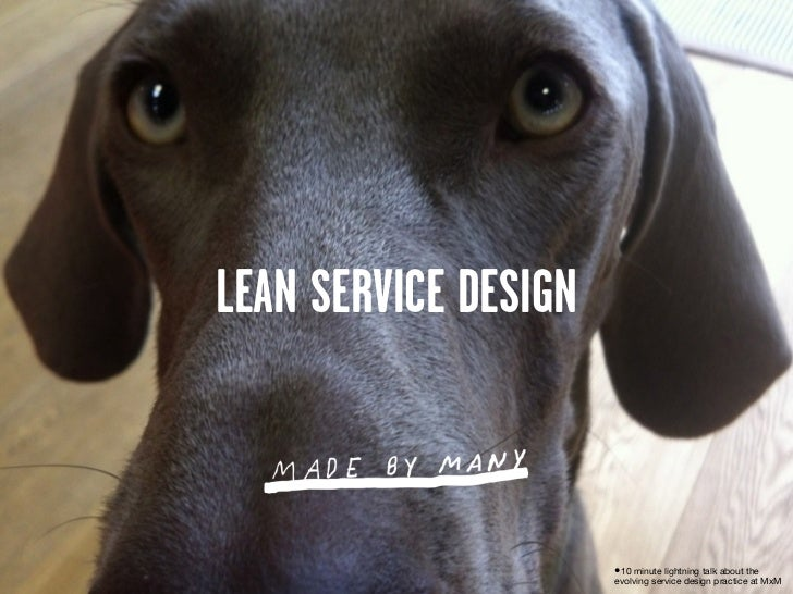 LEAN SERVICE DESIGN                      •10 minute lightning talk about the                      evolving service design ...