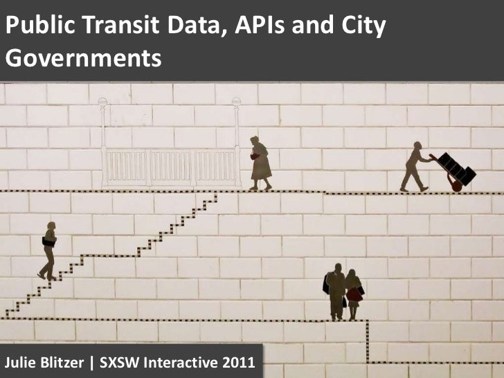 Public Transit Data, APIs and City Governments<br />Julie Blitzer | SXSW Interactive 2011<br />