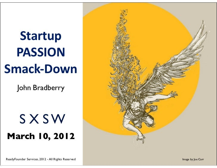 Startup  PASSIONSmack-­‐Down       John Bradberry         S X SWMarch 10, 2012ReadyFounder Services, 2012 - All Rights Res...