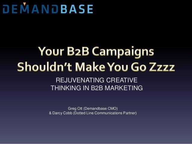 Greg Ott (Demandbase CMO) & Darcy Cobb (Dotted Line Communications Partner) REJUVENATING CREATIVE THINKING IN B2B MARKETING