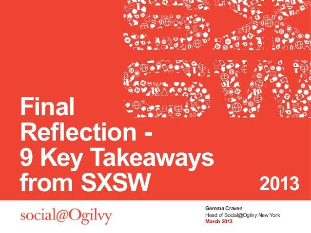 FinalReflection -9 Key Takeawaysfrom SXSW                          2013              Gemma Craven              Head of Soc...