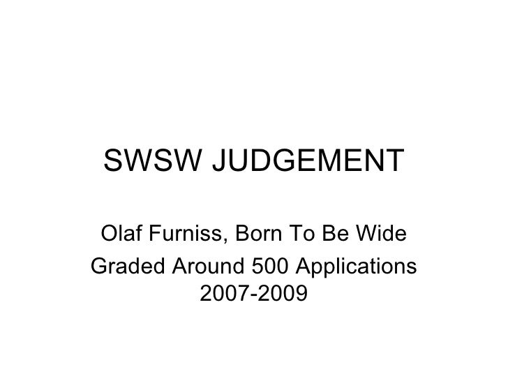 SWSW JUDGEMENT Olaf Furniss, Born To Be Wide Graded Around 500 Applications 2007-2009