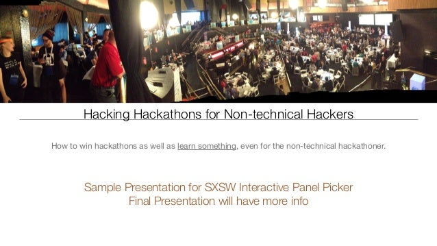 Sxsw Preliminary Panel How to Hack hack hackathons for non-technical hackers