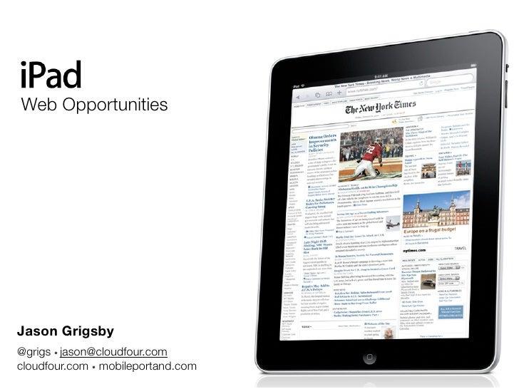 Web Opportunities     Jason Grigsby @grigs • jason@cloudfour.com cloudfour.com • mobileportand.com