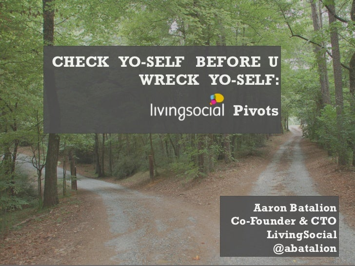 CHECK YO-SELF BEFORE U        WRECK YO-SELF:                 Pivots                     Aaron Batalion                 Co-...