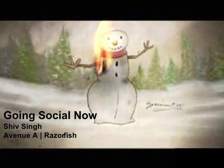 Going Social Now Shiv Singh Avenue A | Razorfish