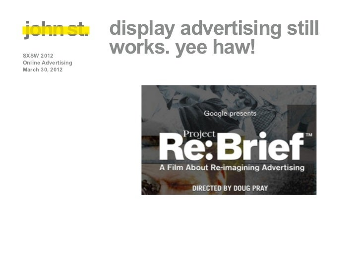 display advertising stillSXSW 2012                     works. yee haw!Online AdvertisingMarch 30, 2012
