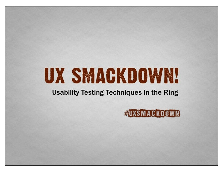 UX SMACKDOWN!Usability Testing Techniques in the Ring                      #UXSmackdown