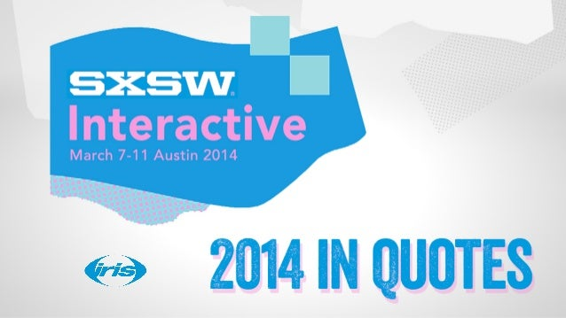 SXSW -   Top 30 Quotes From 2014