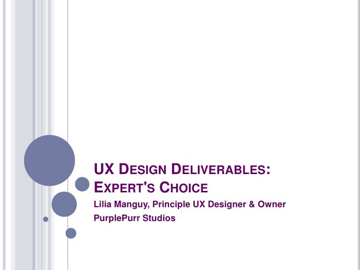 UX Design Deliverables: Expert's Choice<br />Lilia Manguy, Principle UX Designer & Owner<br />PurplePurr Studios<br />
