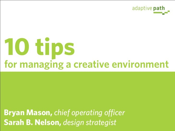 10 tips for managing a creative environment    Bryan Mason, chief operating officer Sarah B. Nelson, design strategist