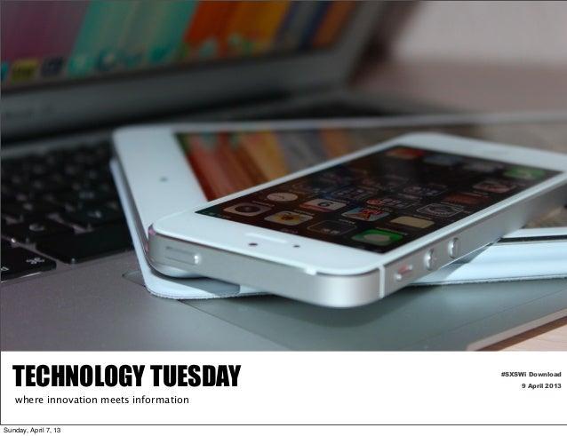 TECHNOLOGY TUESDAY                    #SXSWi Download                                             9 April 2013   where inn...