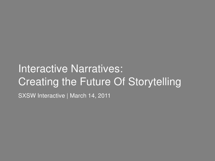 INTERACTIVE NARRATIVES: CREATING THE FUTURE OF STORYTELLING  Interactive Narratives:  Creating the Future Of Storytelling ...