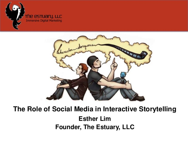 The Role of Social Media in Interactive Storytelling <br />Esther Lim<br />Founder, The Estuary, LLC<br />