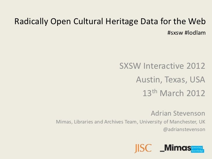 Radically Open Cultural Heritage Data for the Web                                                         #sxsw #lodlam   ...