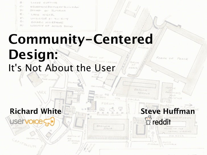 Community-CenteredDesign:Its Not About the UserRichard White             Steve Huffman