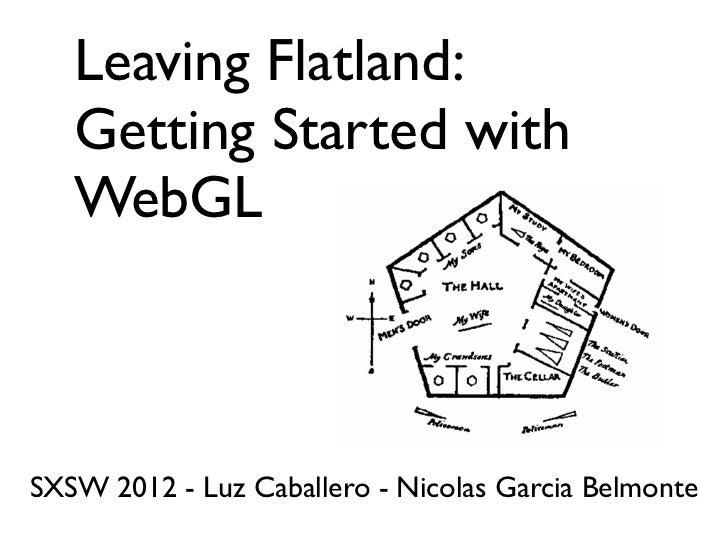 Leaving Flatland:   Getting Started with   WebGLSXSW 2012 - Luz Caballero - Nicolas Garcia Belmonte