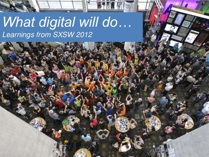 What digital will do…Learnings from SXSW 2012