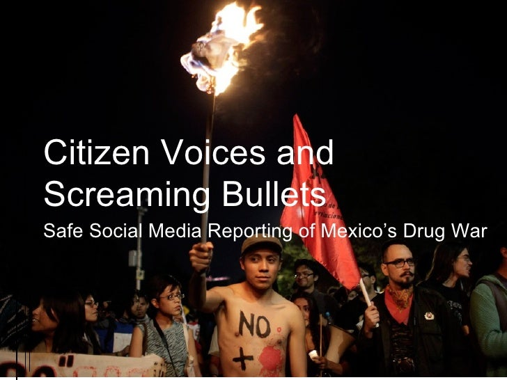 Citizen Voices andScreaming BulletsSafe Social Media Reporting of Mexico's Drug War