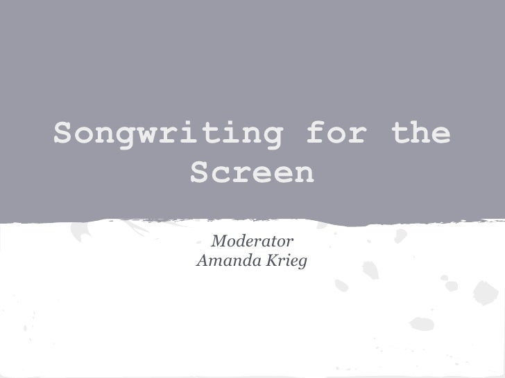 Songwriting for the       Screen       Moderator      Amanda Krieg