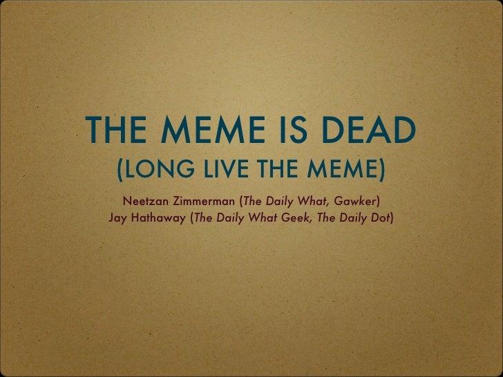 The Meme is Dead. Long Live the Meme.