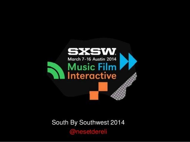 SXSW'dan Pazarlama Notları South By Southwest 2014 @nesetdereli