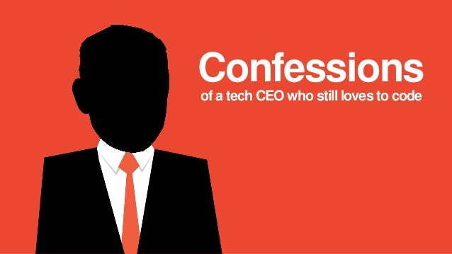 Confessions of a tech CEO who still loves to code