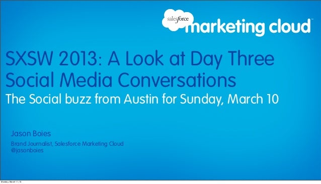 SXSW 2013: A Look at Day Three    Social Media Conversations    The Social buzz from Austin for Sunday, March 10         J...