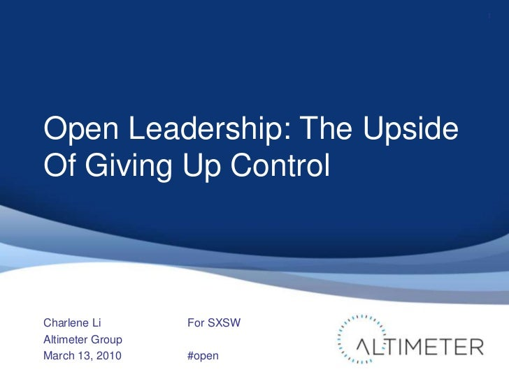 Open Leadership: The Upside Of Giving Up Control<br />Charlene Li<br />Altimeter Group<br />March 13, 2010<br />1<br />For...