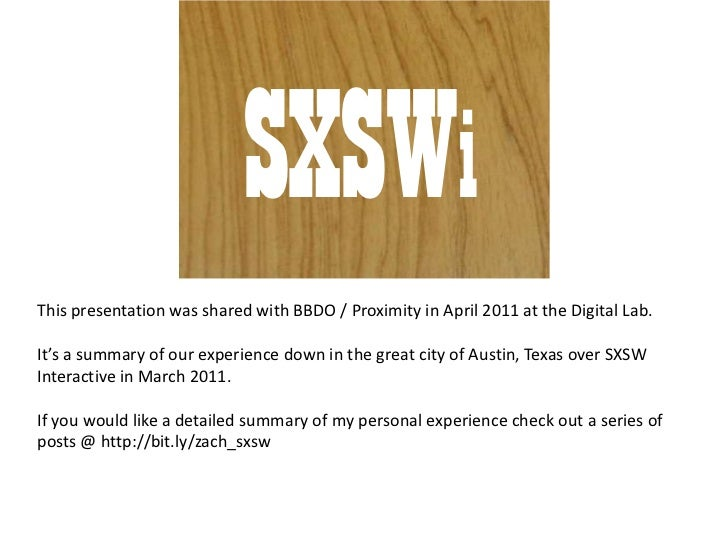 SXSWi<br />This presentation was shared with BBDO / Proximity in April 2011 at the Digital Lab.<br />It's a summary of our...