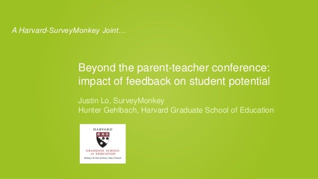 Beyond the parent-teacher conference: impact of feedback on student potential Justin Lo, SurveyMonkey Hunter Gehlbach, Har...