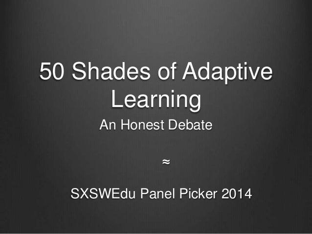 50 Shades of Adaptive Learning An Honest Debate SXSWEdu Panel Picker 2014 ≈