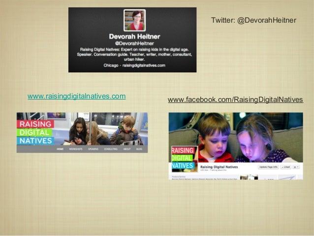 www.raisingdigitalnatives.com www.facebook.com/RaisingDigitalNatives Twitter: @DevorahHeitner