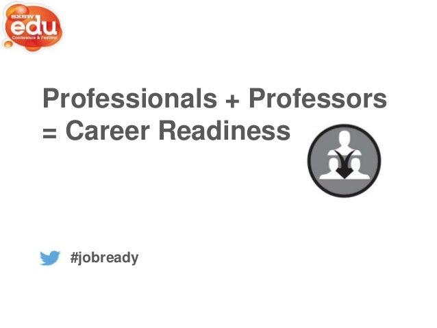 Professionals + Professors = Career Readiness  #jobready