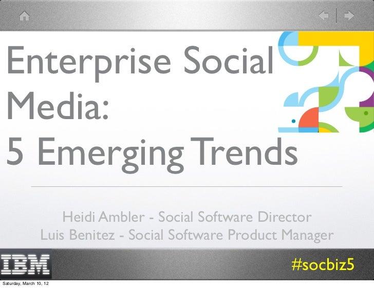Enterprise Social Media: 5 Emerging Trends                      Heidi Ambler - Social Software Director                  L...