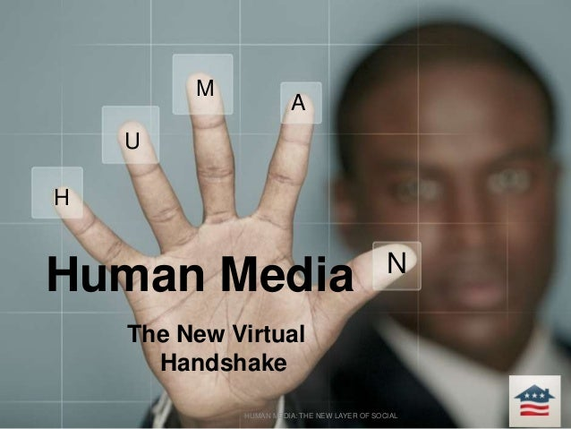 Human Media The New Virtual Handshake . HUMAN MEDIA: THE NEW LAYER OF SOCIAL H U M A N