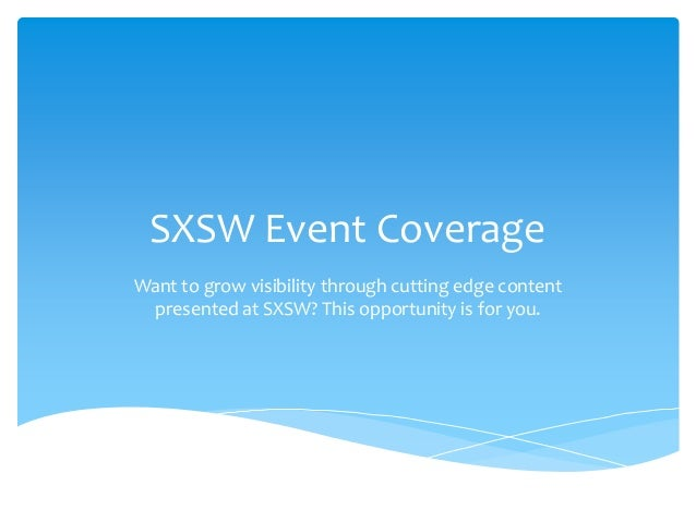 SXSW Event Coverage Want to grow visibility through cutting edge content presented at SXSW? This opportunity is for you.