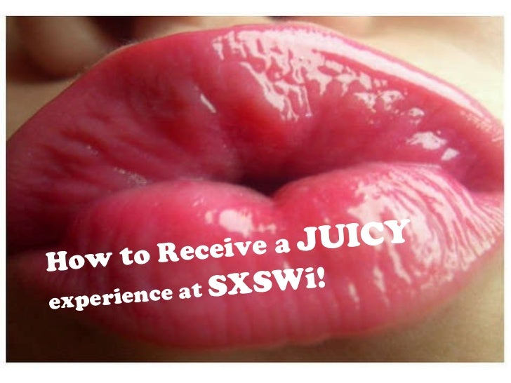How to Receive a Juicy Experience at SXSWi!